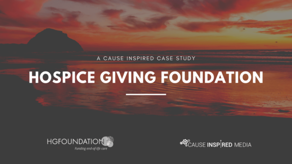 A Cause Inspired Case Study: Hospice Giving Foundation