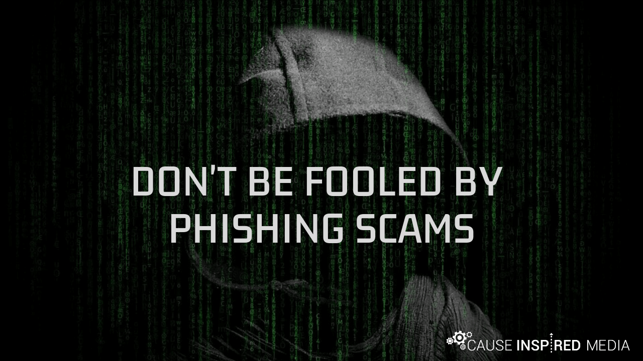Don't Be Fooled By Phishing Scams