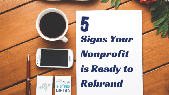 5 Signs Your Nonprofit Is Ready To Rebrand