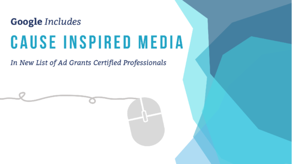Google Includes Cause Inspired Media In New List of Ad Grants Certified Professionals