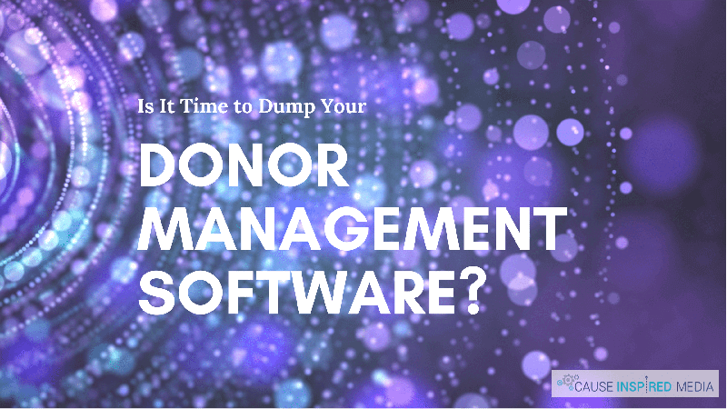 Is It Time To Dump Your Donor Management Software?