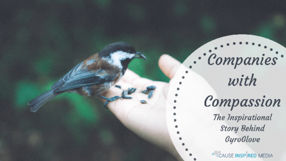 Companies with Compassion – The Inspirational Story Behind GyroGlove