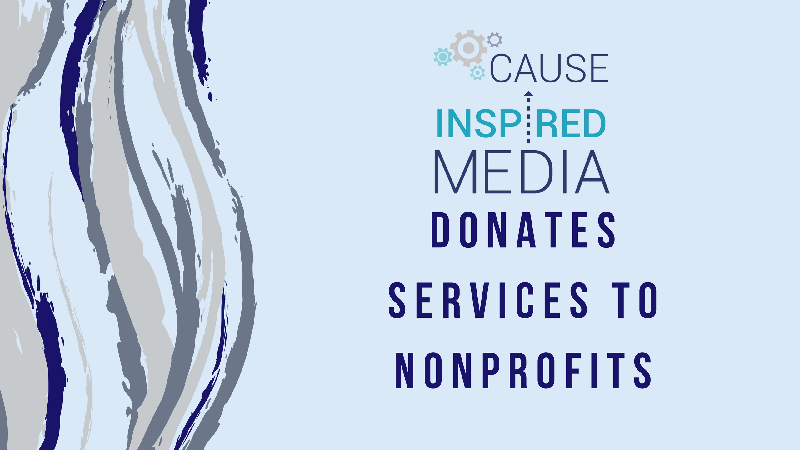 Cause Inspired Media Donates Services to Nonprofits