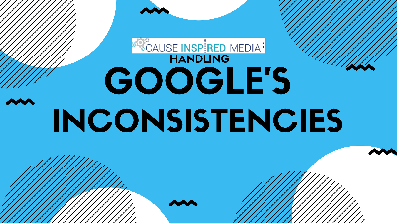 Cause Inspired Media: Handling Google's Inconsistencies