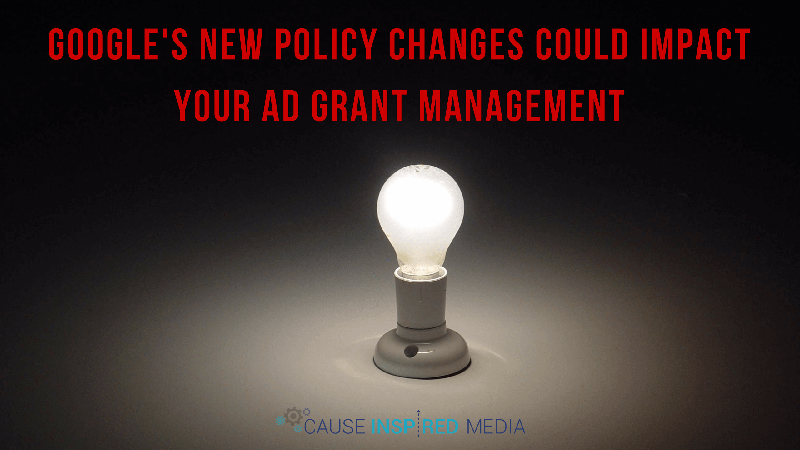 Google's New Policy Changes Could Impact Your Ad Grant Account