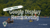Long-term Google Display Remarketing