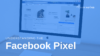Understanding the Facebook Pixel