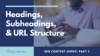 SEO Series Part 2: headings, subheadings, and url structure