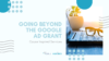 Going Beyond The Google Ad Grant