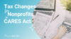 Tax Changes For Nonprofits In CARES Act