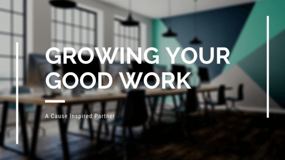 growing your good work
