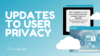 updates to user privacy